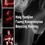 Haig Yazdjian, Γιώτης Κιουρτσόγλου, Βαγγέλης Κάρπης